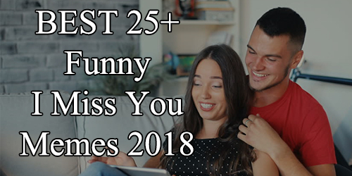 Best 25 Funny I Miss You Memes 2018 I Miss You Memes For Him Her